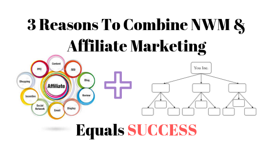 3 Reasons To Combine NWM and Affiliate Marketing